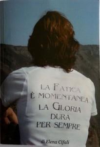 """""""La fatica è momentanea, la gloria dura per sempre"""" il libro di Elena Cifali"""